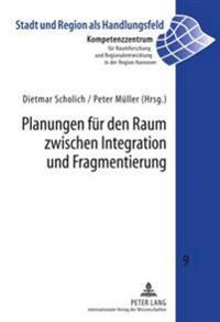 Planungen Fuer Den Raum Zwischen Integration Und Fragmentierung