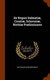 de Regnis Dalmatiae, Croatiae, Sclavoniae, Notitiae Praeliminares