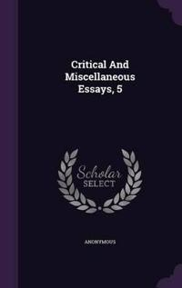 Critical and Miscellaneous Essays, 5