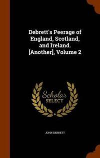Debrett's Peerage of England, Scotland, and Ireland. [Another], Volume 2