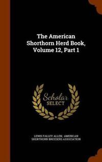 The American Shorthorn Herd Book, Volume 12, Part 1