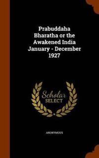 Prabuddaha Bharatha or the Awakened India January - December 1927