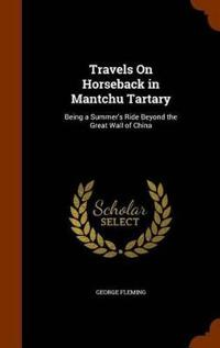 Travels on Horseback in Mantchu Tartary