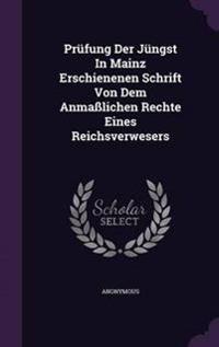 Prufung Der Jungst in Mainz Erschienenen Schrift Von Dem Anmasslichen Rechte Eines Reichsverwesers