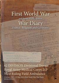 62 DIVISION Divisional Troops Royal Army Medical Corps 2/2 West Riding Field Ambulance : 9 January 1917 - 31 May 1919 (First World War, War Diary, WO9