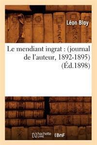 Le Mendiant Ingrat: (Journal de L'Auteur, 1892-1895) (Ed.1898)