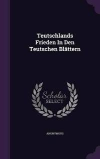 Teutschlands Frieden in Den Teutschen Blattern