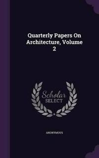 Quarterly Papers on Architecture, Volume 2