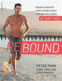 Rebound: Regain Strength, Move Effortlessly, Live Without Limits--At Any Age
