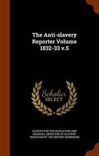 The Anti-Slavery Reporter Volume 1832-33 V.5
