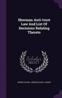Sherman Anti-Trust Law and List of Decisions Relating Thereto