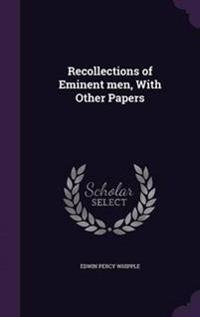 Recollections of Eminent Men, with Other Papers