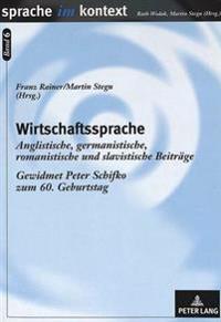 Wirtschaftssprache: Anglistische, Germanistische, Romanistische Und Slavistische Beitraege. Gewidmet Peter Schifko Zum 60. Geburtstag