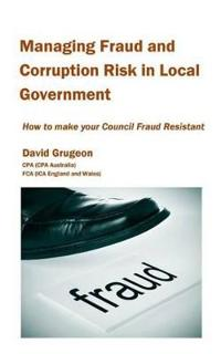 Managing Fraud and Corruption Risk in Local Government