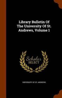 Library Bulletin of the University of St. Andrews, Volume 1
