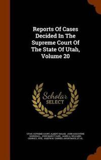 Reports of Cases Decided in the Supreme Court of the State of Utah, Volume 20