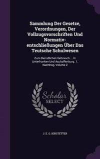 Sammlung Der Gesetze, Verordnungen, Der Vollzugsvorschriften Und Normativ-Entschliessungen Uber Das Teutsche Schulwesen