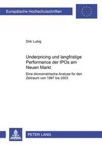 Underpricing Und Langfristige Performance Der IPOs Am Neuen Markt: Eine Oekonometrische Analyse Fuer Den Zeitraum Von 1997 Bis 2003
