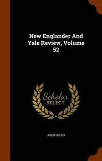 New Englander and Yale Review, Volume 52