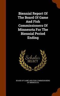 Biennial Report of the Board of Game and Fish Commissioners of Minnesota for the Biennial Period Ending