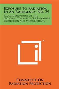 Exposure to Radiation in an Emergency, No. 29: Recommendations of the National Committee on Radiation Protection and Measurements