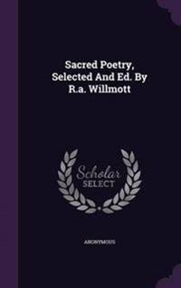 Sacred Poetry, Selected and Ed. by R.A. Willmott