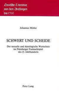 Schwert Und Scheide: Der Sexuelle Und Skatologische Wortschatz Im Nuernberger Fastnachtspiel Des 15. Jahrhunderts