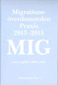 Migrationsöverdomstolen. Praxis 2013-2015 samt register 2006-2015