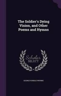 The Soldier's Dying Vision, and Other Poems and Hymns