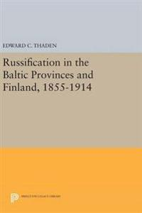 Russification in the Baltic Provinces and Finland, 1855-1914