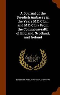 A Journal of the Swedish Ambassy in the Years M.D.C.LIII and M.D.C.LIV from the Commonwealth of England, Scotland, and Ireland