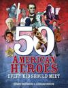 50 American Heroes Every Kid Should Meet (2nd Revised Edition)