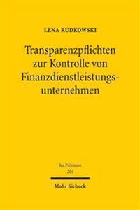 Transparenzpflichten Zur Kontrolle Von Finanzdienstleistungsunternehmen: Unter Besonderer Berucksichtigung Des Schutzes Von Geschaftsgeheimnissen