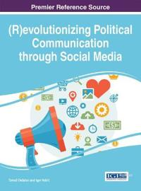 (R)evolutionizing Political Communications through Social Media