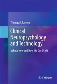 Clinical Neuropsychology and Technology: What's New and How We Can Use It