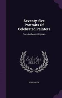 Seventy-Five Portraits of Celebrated Painters