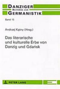 Das Literarische Und Kulturelle Erbe Von Danzig Und Gdańsk