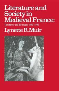 Literature and Society in Medieval France: The Mirror and the Image 1100-1500