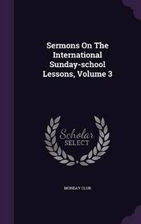 Sermons on the International Sunday-School Lessons, Volume 3