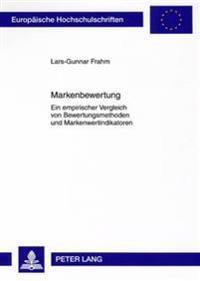 Markenbewertung: Ein Empirischer Vergleich Von Bewertungsmethoden Und Markenwertindikatoren