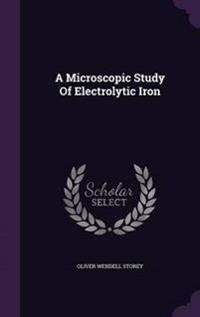 A Microscopic Study of Electrolytic Iron