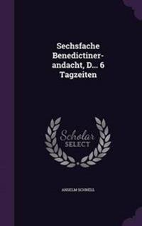 Sechsfache Benedictiner-Andacht, D... 6 Tagzeiten