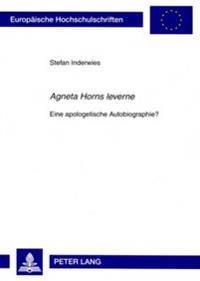 «agneta Horns Leverne»: Eine Apologetische Autobiographie?