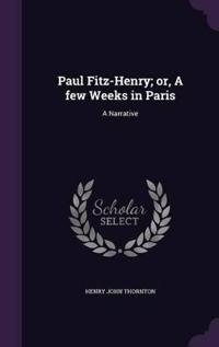 Paul Fitz-Henry; Or, a Few Weeks in Paris