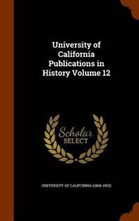 University of California Publications in History Volume 12