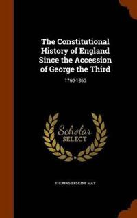 The Constitutional History of England Since the Accession of George the Third