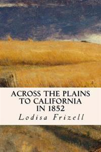 Across the Plains to California in 1852