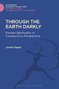 Through the Earth Darkly: Female Spirituality in Comparative Perspective