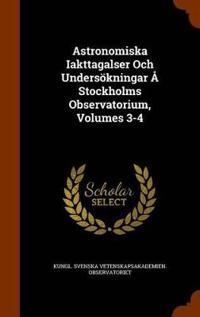 Astronomiska Iakttagalser Och Undersokningar a Stockholms Observatorium, Volumes 3-4