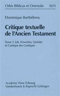 Critique Textuelle de L'Ancien Testament: Tome 5: Job, Proverbes, Qohelet Et Cantique Des Cantiques